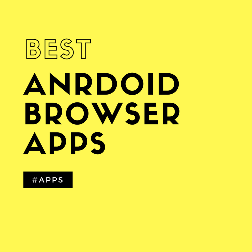5 Best Android Browser Alternatives